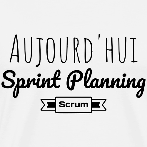 Aujourd'hui Sprint Planning - T-shirt Premium Homme