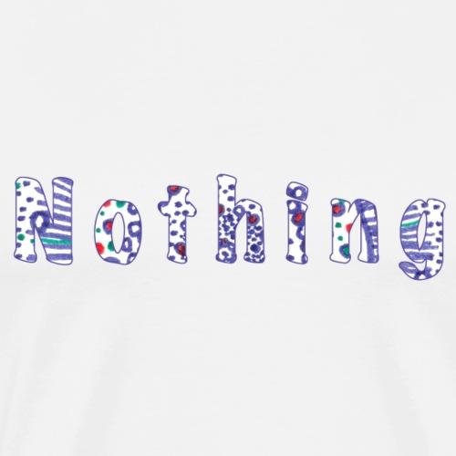 Nothing - Men's Premium T-Shirt