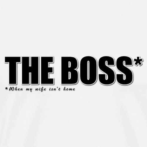 The Boss* *When my wife isn't home - Men's Premium T-Shirt