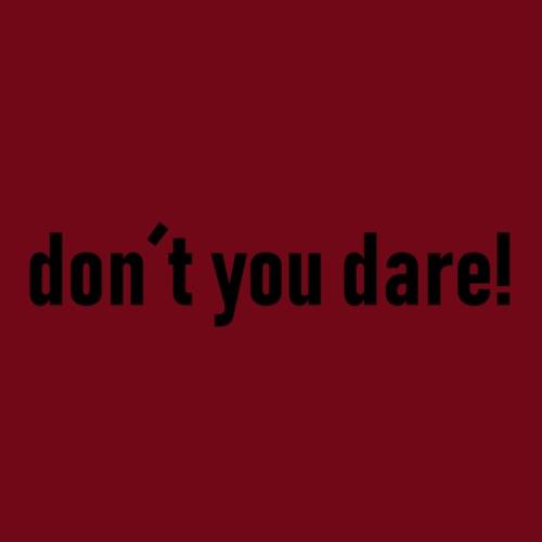 don´t you dare - Männer Premium T-Shirt
