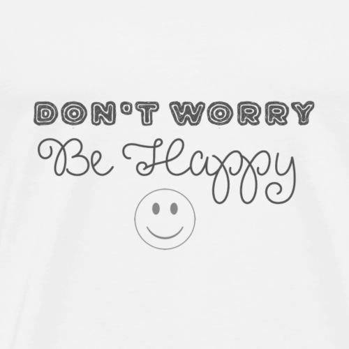 Don't Worry - Be happy - Men's Premium T-Shirt