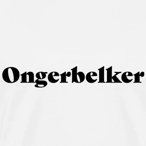 Ongerbelker - Männer Premium T-Shirt