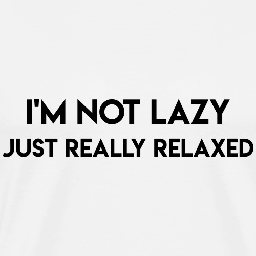 IM NOT LAZY JUST REALLY RELAXED - Männer Premium T-Shirt