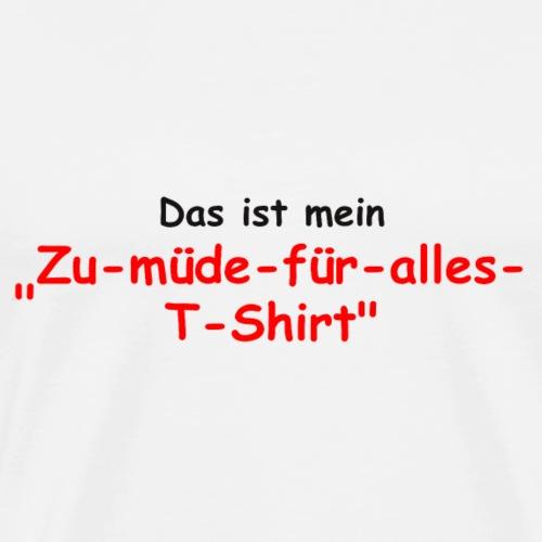1068 - Zu müde für alles - Männer Premium T-Shirt
