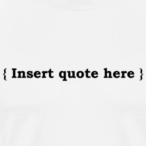 Insert quote here - T-shirt Premium Homme