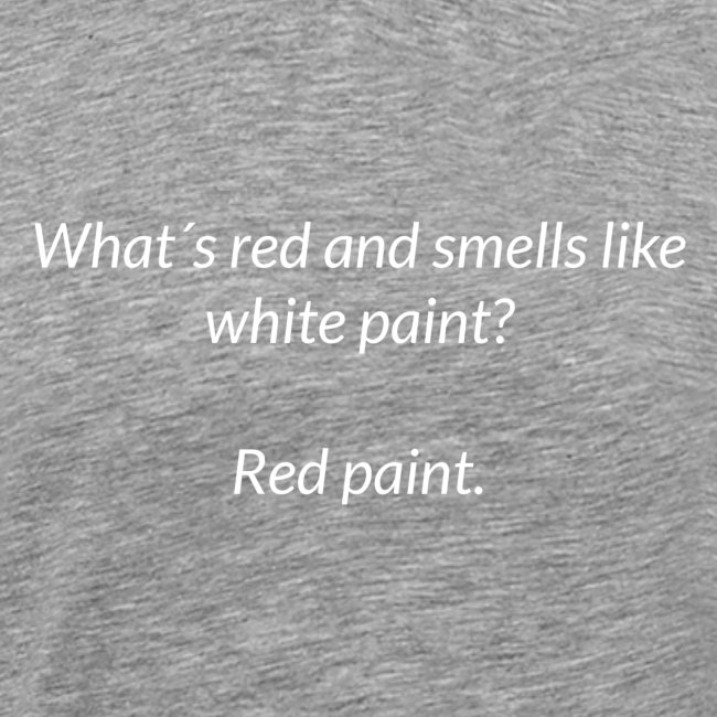 Red and smells like white paint
