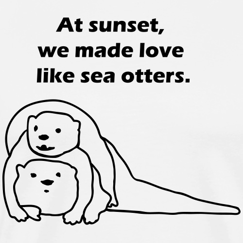 At sunset, we made love like sea otters. - T-shirt Premium Homme