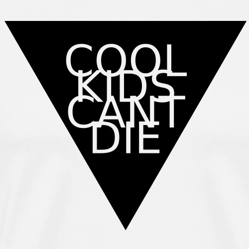 COOL KIDS CANT DIE - TRIANGLE - Männer Premium T-Shirt
