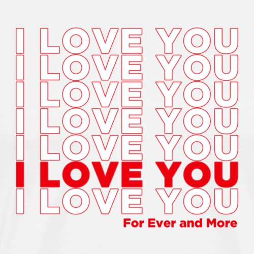 I LOVE YOU More - T-shirt Premium Homme