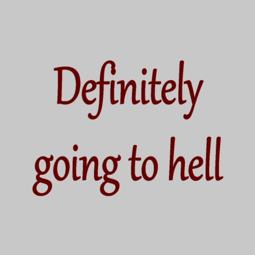 Definitely going to hell - Men's Premium T-Shirt