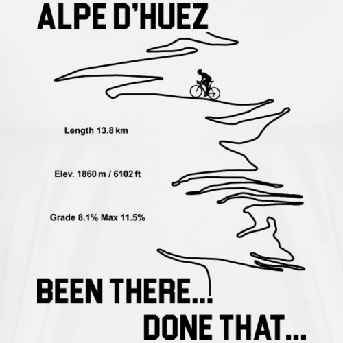 Cycling Alpe d'Huez - Been there... done that... - Men's Premium T-Shirt