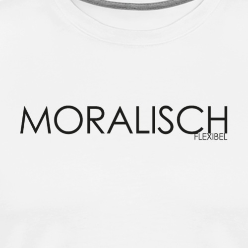 MORALISCH FLEXIBEL 2 - Männer Premium T-Shirt