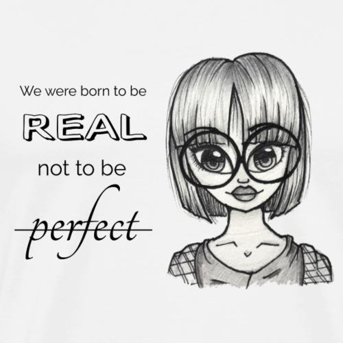 born to be real - Männer Premium T-Shirt