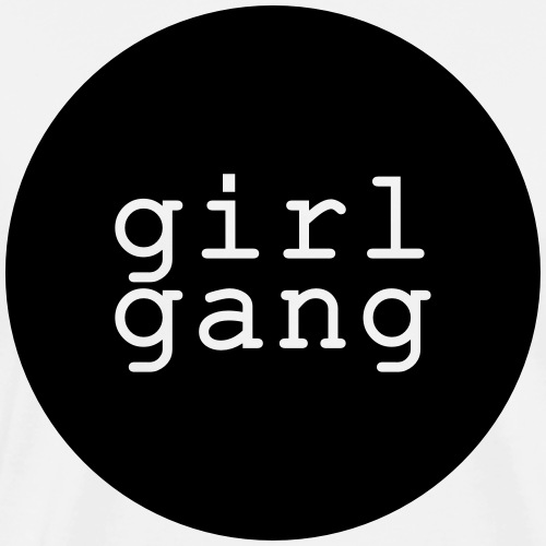 Shirt/Body: Girl Gang - Männer Premium T-Shirt