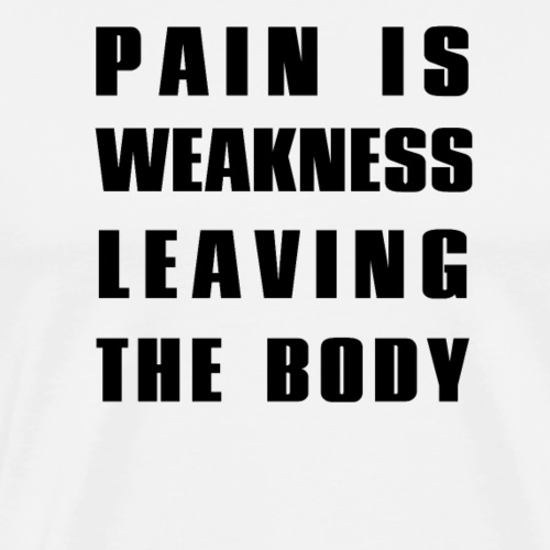 Pain is weakness - Männer Premium T-Shirt
