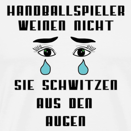 Handballspieler weinen nicht - Männer Premium T-Shirt