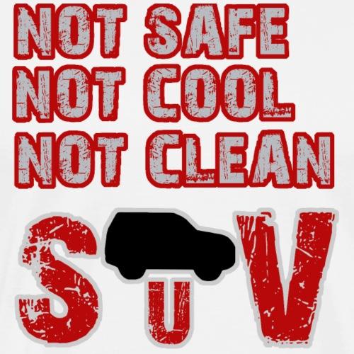 Not safe, not cool, not clean - SUV - Männer Premium T-Shirt