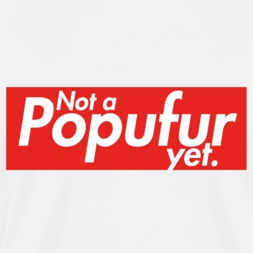 Not a Popufur yet - Männer Premium T-Shirt