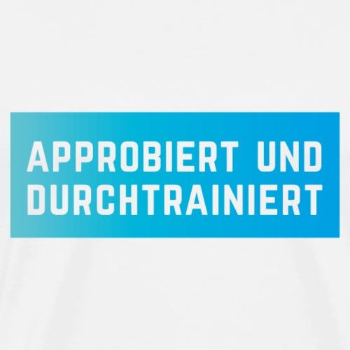 Approbiert und durchtrainiert (DR3) - Männer Premium T-Shirt
