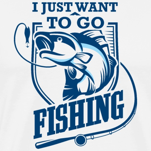 I Just Want To Go Fishing - Männer Premium T-Shirt