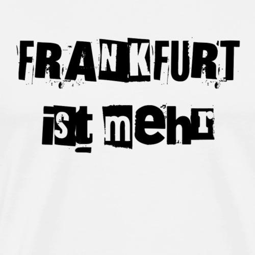 Frankfurt ist mehr - Männer Premium T-Shirt