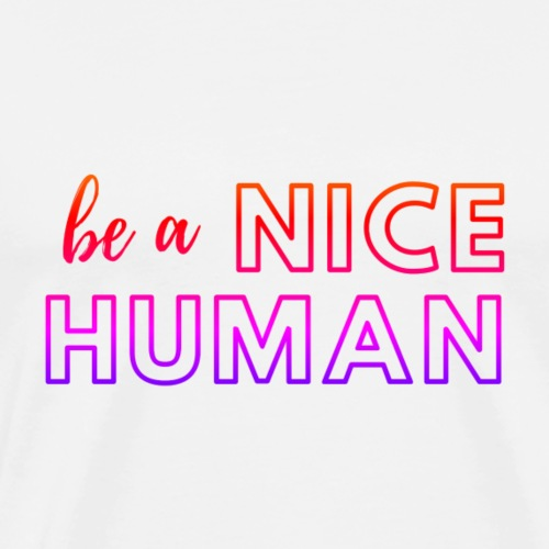 Be a Nice Human | rainbow - Maglietta Premium da uomo