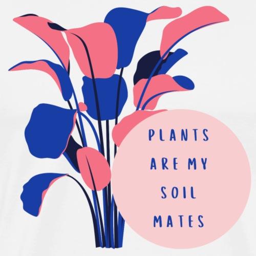 plants are my soil mates - Männer Premium T-Shirt