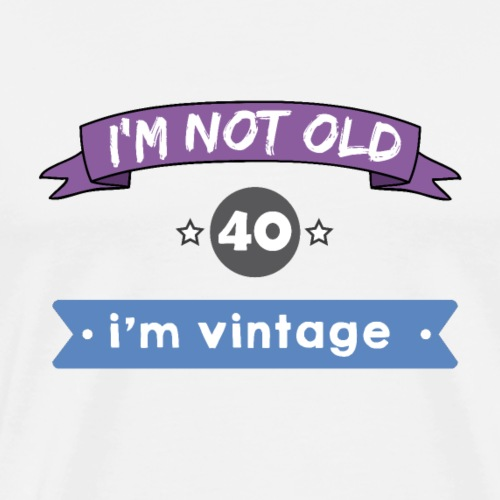 i'm not 40 old, i'm vintage - Men's Premium T-Shirt