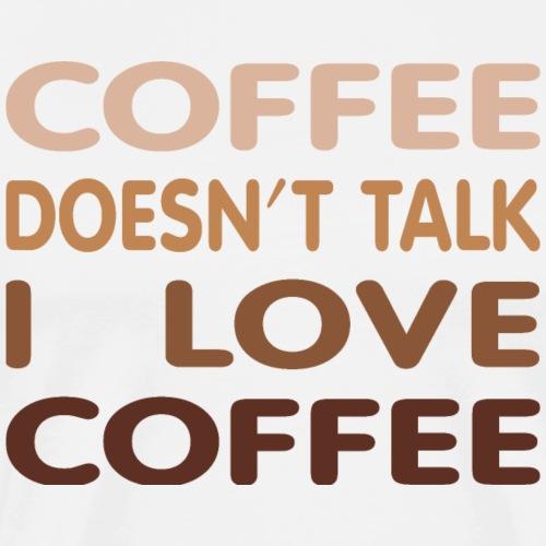 Coffee Doesn't Talk - Männer Premium T-Shirt