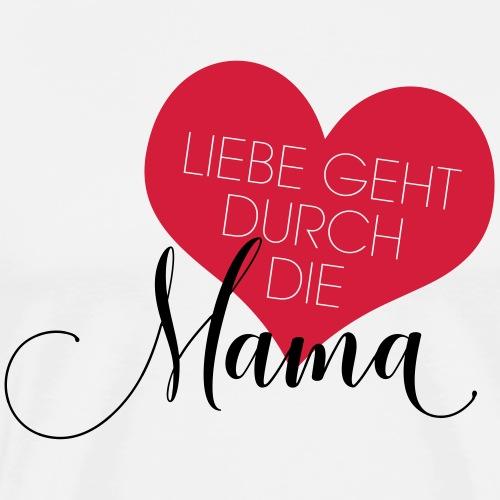 Liebe geht durch die Mama - Männer Premium T-Shirt