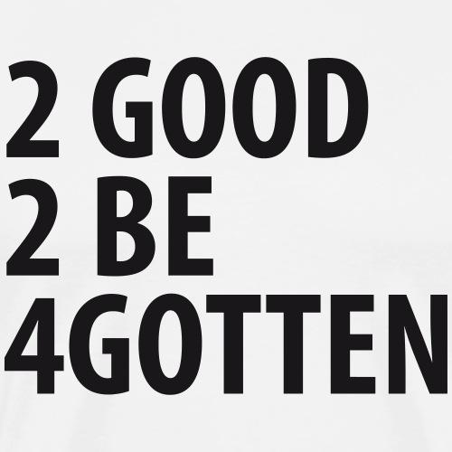 to good to be forgotten quote Frasier memory - Men's Premium T-Shirt