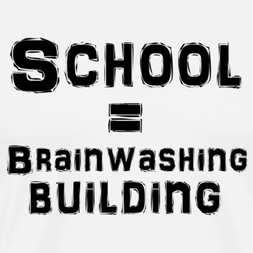 School really is a brainwashing building. - Premium T-skjorte for menn