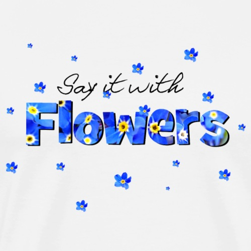 Say it with flowers - Männer Premium T-Shirt