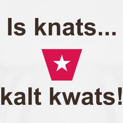 Is knats kalt kwats ms def b - Mannen Premium T-shirt