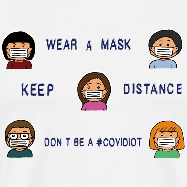 Wear a Mask - Keep Distance - Don t be Covidiot