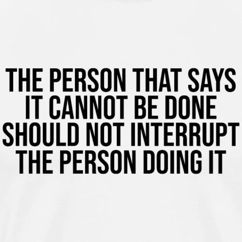 Do not interrupt the person doing it - Men's Premium T-Shirt