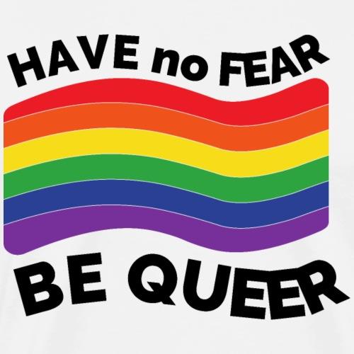 Hab keine Angst, sei Queer | LGBT | Regenbogen - Männer Premium T-Shirt