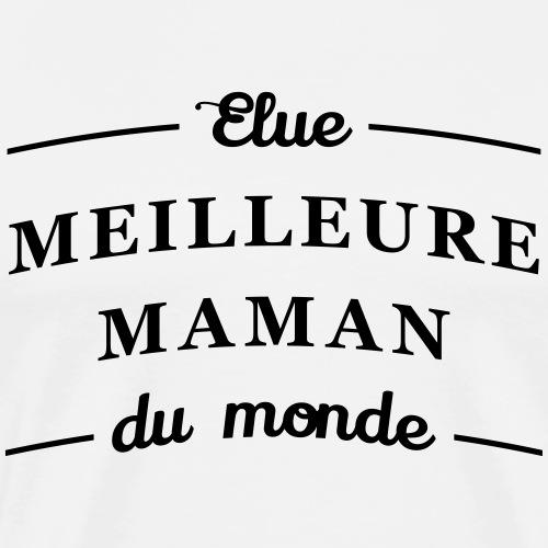 Elue meilleure maman du monde - T-shirt Premium Homme