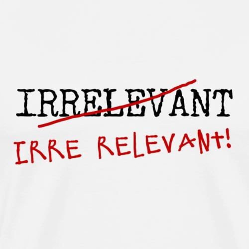 Irelevant? Irre relevant! - Männer Premium T-Shirt