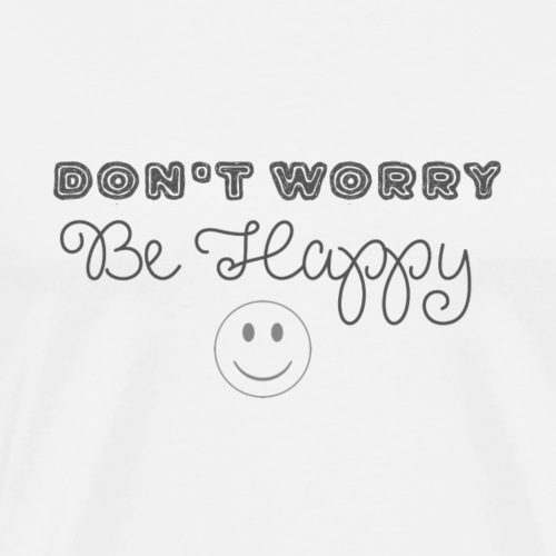 Don't Worry - Be happy - Men's Premium T-Shirt