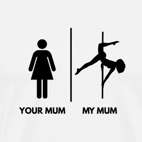 Your Mum I My Mum Poledancer Version, schwarz - Männer Premium T-Shirt