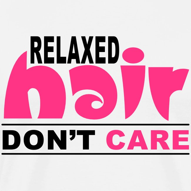 Relaxed Hair Don't Care