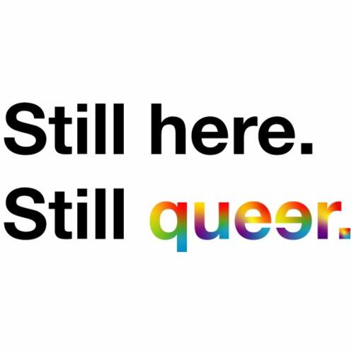 Still here. Still queer. - Männer Premium T-Shirt