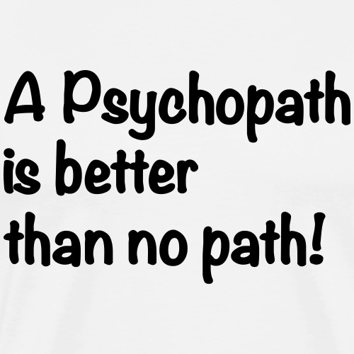 A Psychopath is better - Männer Premium T-Shirt