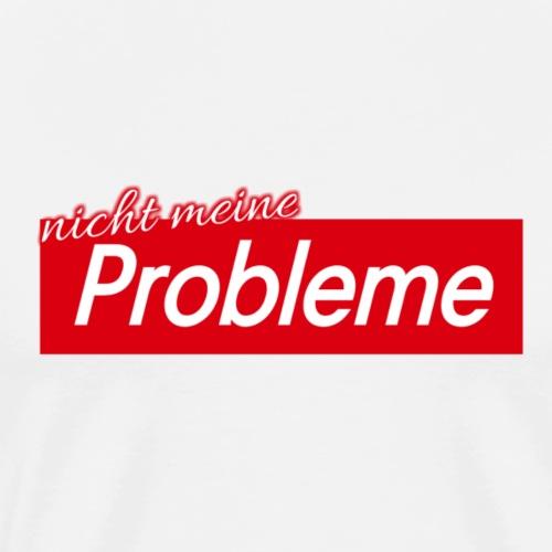 Nicht meine Probleme - Männer Premium T-Shirt