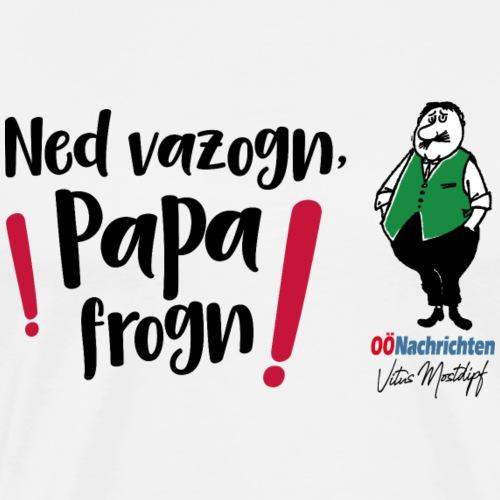 Ned vazogn, Papa frogn - Männer Premium T-Shirt