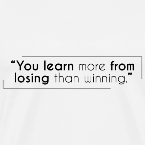 You learn more from losing than winning