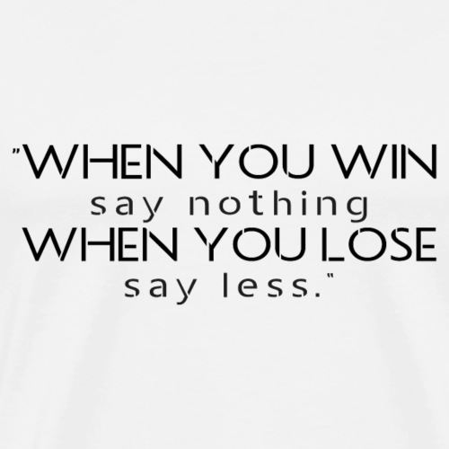 When you win say nothing when you lose say less