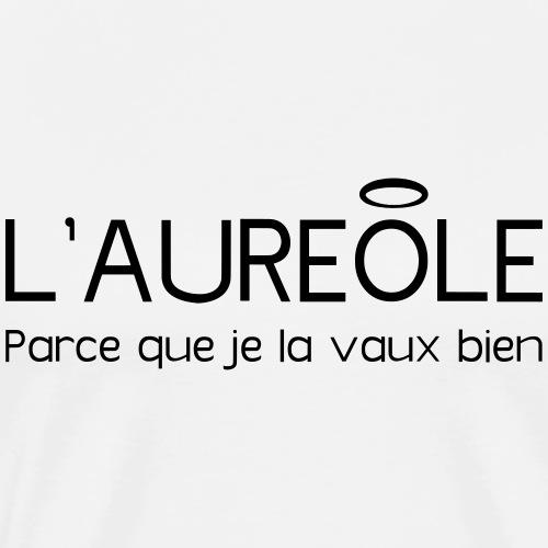 L'AURÉOLE, PARCE QUE JE LA VAUX BIEN ! - T-shirt Premium Homme