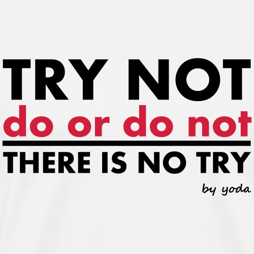 Try Not do or do not there is no try - Men's Premium T-Shirt